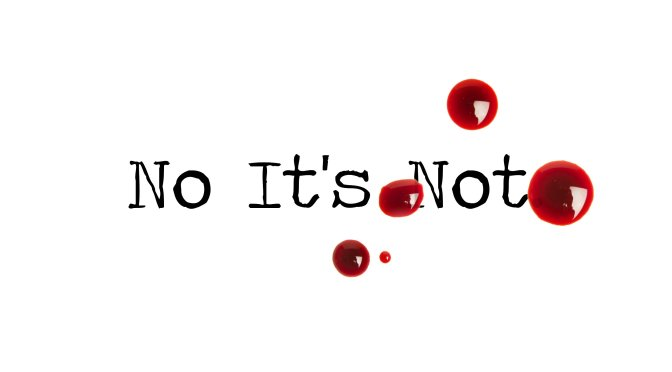 Day 140 – No It's Not – Short Story