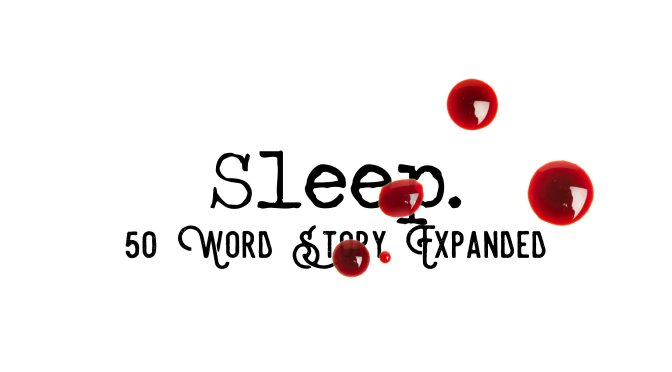 Day 141 – Sleep – 50 Word Story Expanded